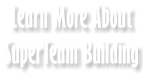 Learn More About SuperTeam Building