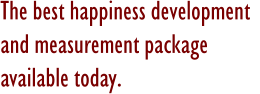 The best happiness development and measurement package available today.
