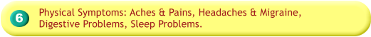 6 Physical Symptoms: Aches & Pains, Headaches & Migraine, Digestive Problems, Sleep Problems.